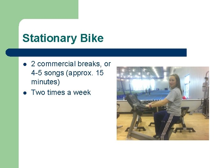 Stationary Bike l l 2 commercial breaks, or 4 -5 songs (approx. 15 minutes)