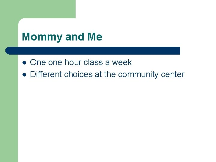 Mommy and Me l l One one hour class a week Different choices at