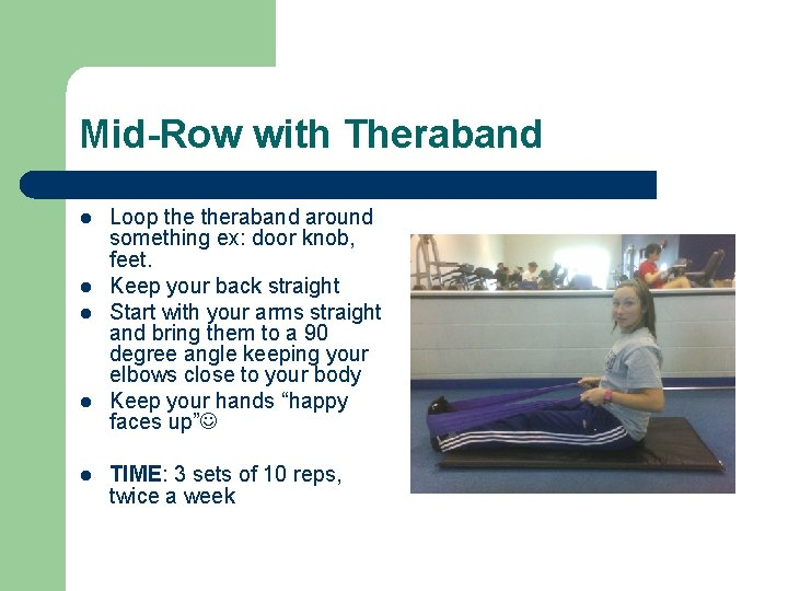Mid-Row with Theraband l l l Loop theraband around something ex: door knob, feet.