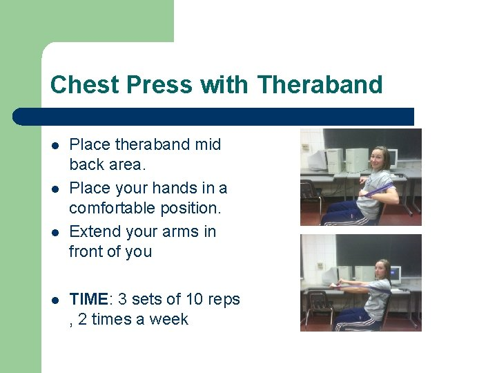 Chest Press with Theraband l l Place theraband mid back area. Place your hands