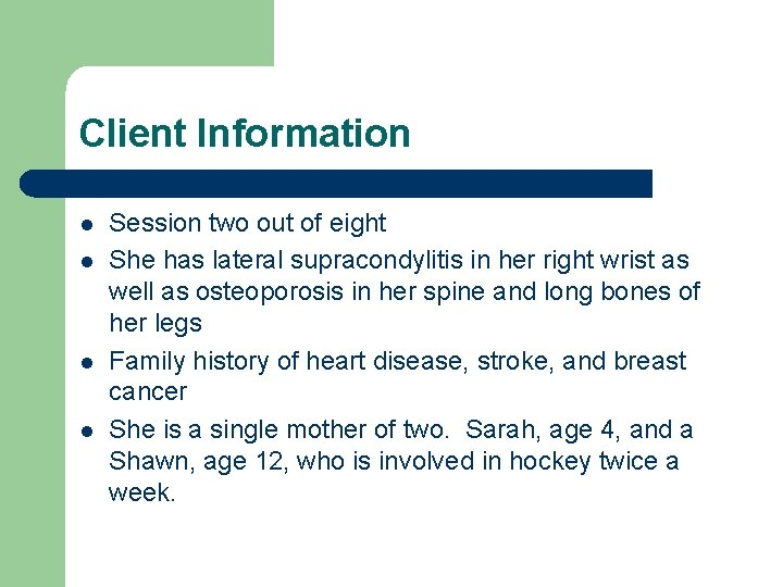 Client Information l l Session two out of eight She has lateral supracondylitis in