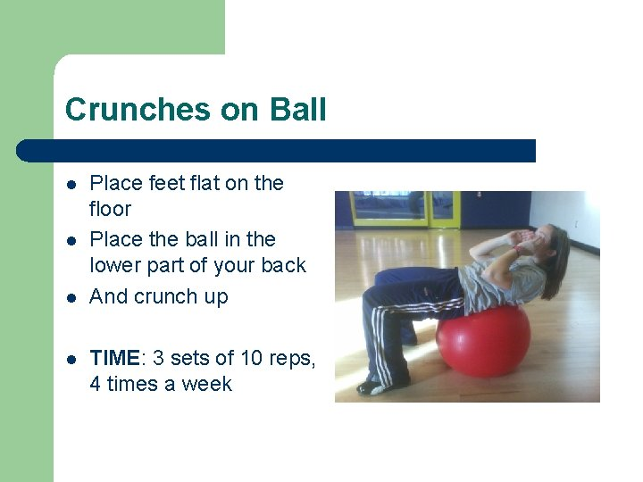 Crunches on Ball l l Place feet flat on the floor Place the ball