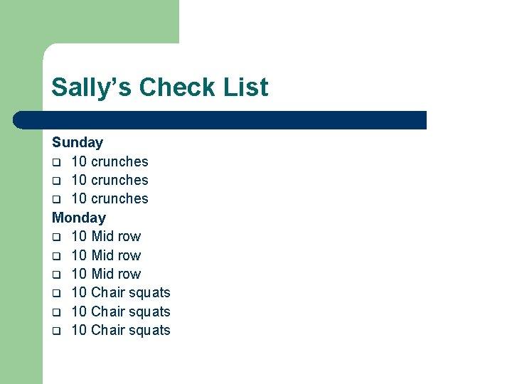 Sally's Check List Sunday q 10 crunches Monday q 10 Mid row q 10