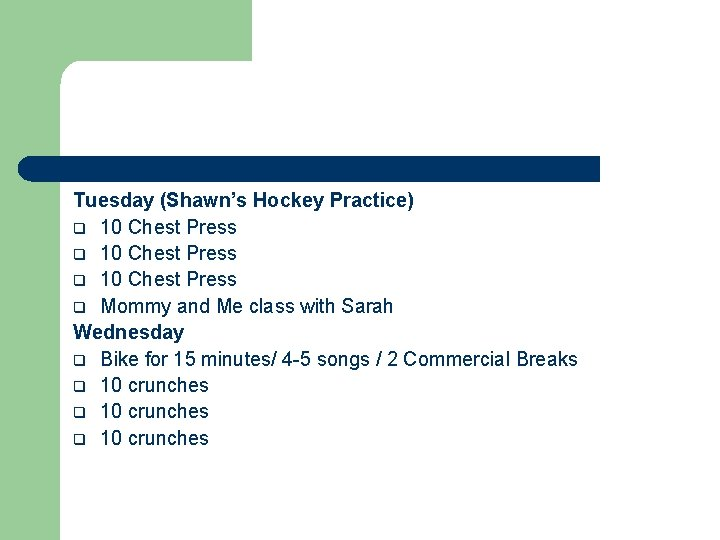 Tuesday (Shawn's Hockey Practice) q 10 Chest Press q Mommy and Me class with