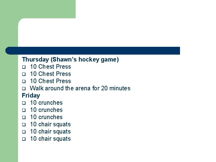 Thursday (Shawn's hockey game) q 10 Chest Press q Walk around the arena for
