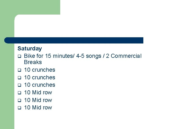 Saturday q Bike for 15 minutes/ 4 -5 songs / 2 Commercial Breaks q