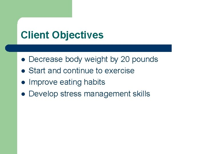 Client Objectives l l Decrease body weight by 20 pounds Start and continue to
