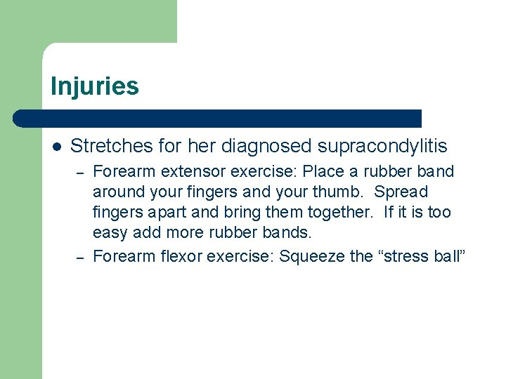 Injuries l Stretches for her diagnosed supracondylitis – – Forearm extensor exercise: Place a