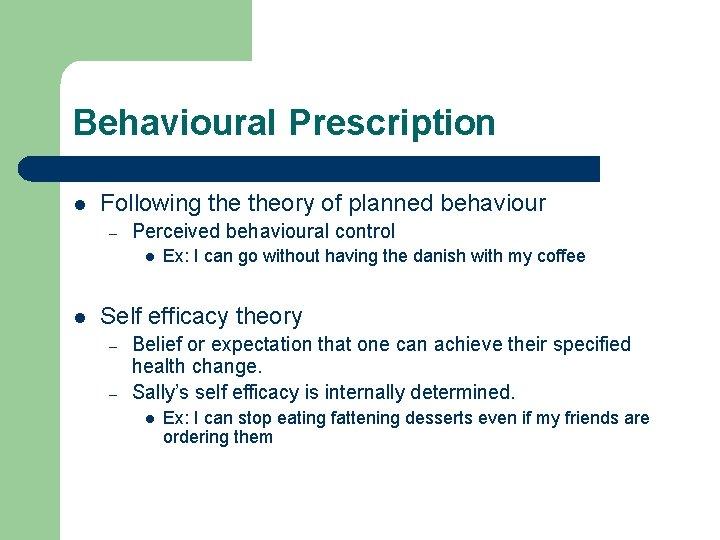 Behavioural Prescription l Following theory of planned behaviour – Perceived behavioural control l l