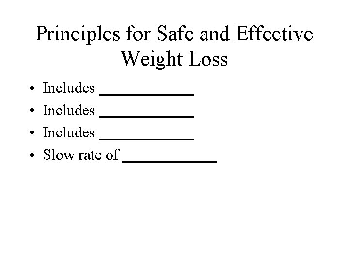 Principles for Safe and Effective Weight Loss • • Includes ___________ Includes ______ Slow
