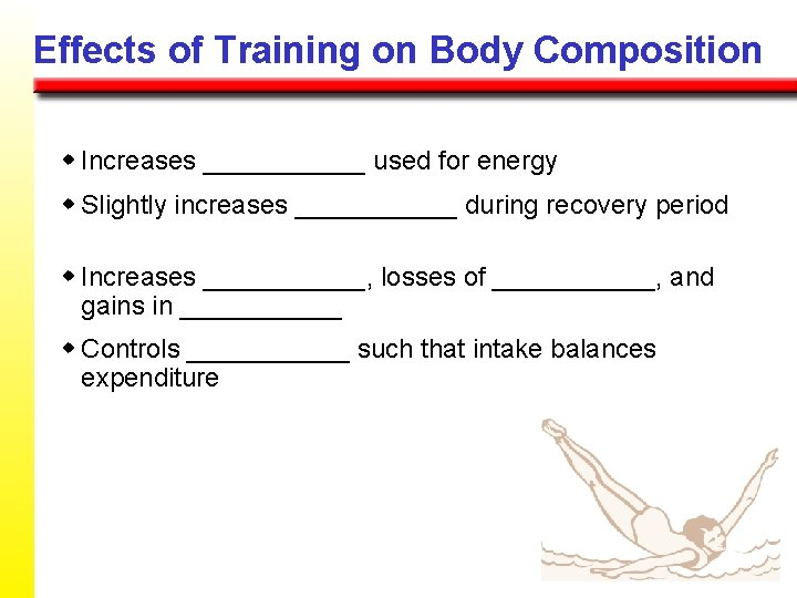 Effects of Training on Body Composition w Increases ______ used for energy w Slightly