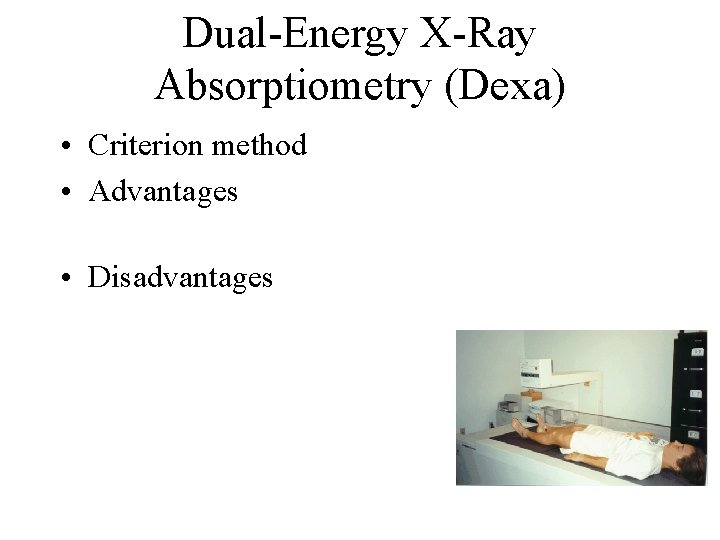 Dual-Energy X-Ray Absorptiometry (Dexa) • Criterion method • Advantages • Disadvantages