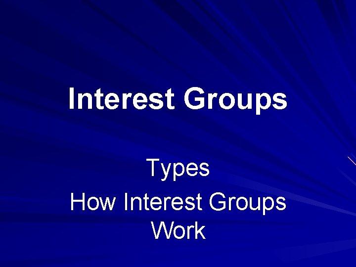 Interest Groups Types How Interest Groups Work