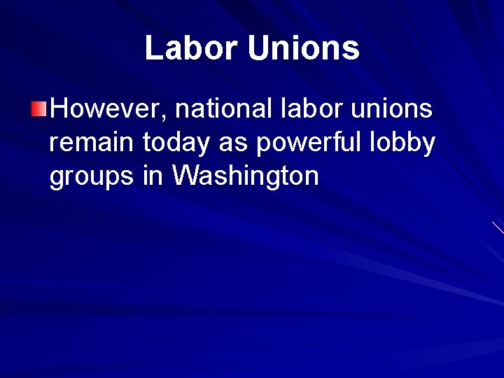 Labor Unions However, national labor unions remain today as powerful lobby groups in Washington