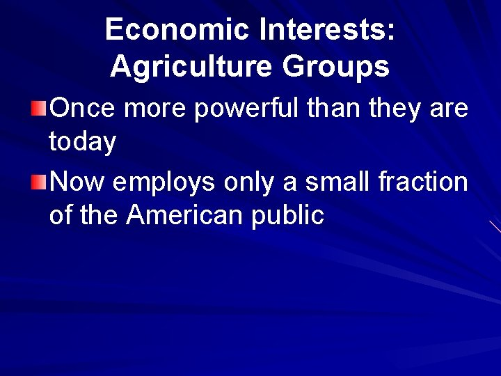 Economic Interests: Agriculture Groups Once more powerful than they are today Now employs only