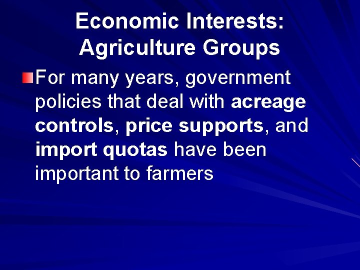 Economic Interests: Agriculture Groups For many years, government policies that deal with acreage controls,