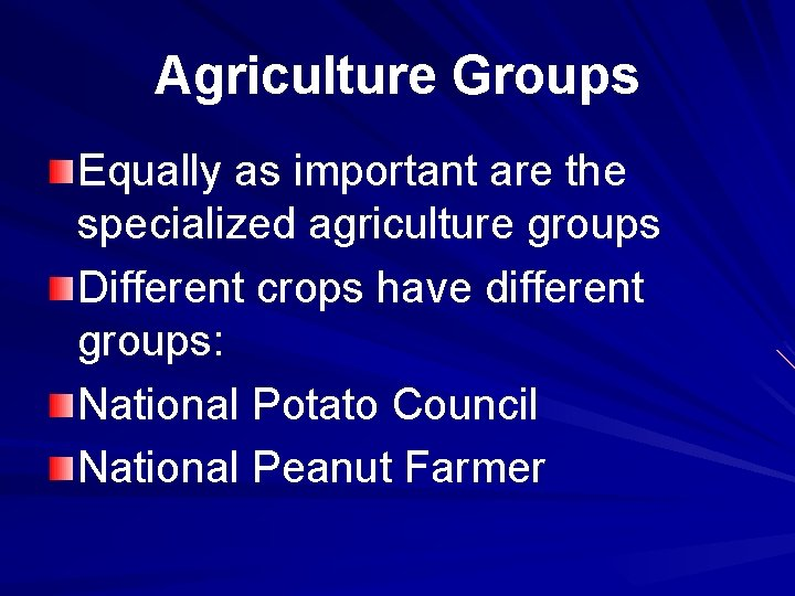 Agriculture Groups Equally as important are the specialized agriculture groups Different crops have different