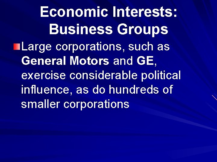 Economic Interests: Business Groups Large corporations, such as General Motors and GE, exercise considerable