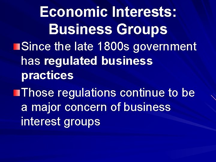 Economic Interests: Business Groups Since the late 1800 s government has regulated business practices