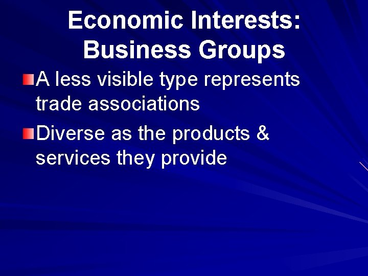 Economic Interests: Business Groups A less visible type represents trade associations Diverse as the