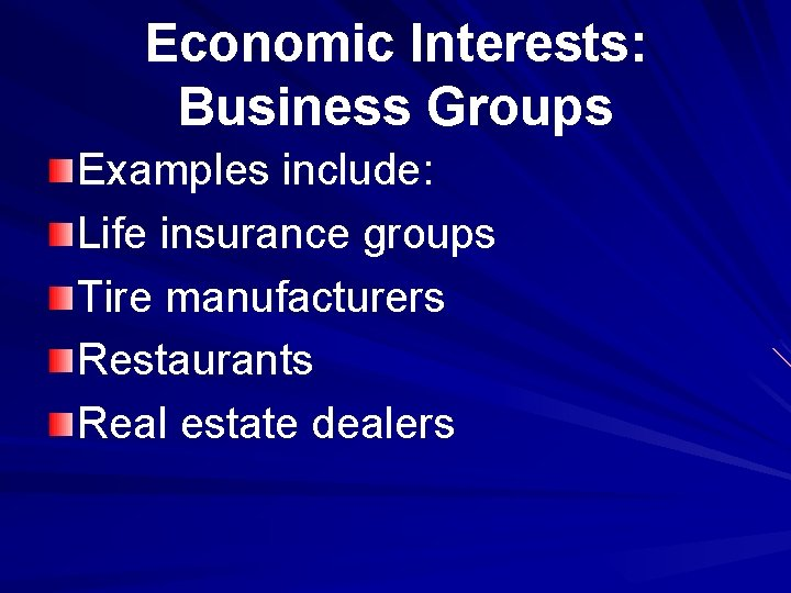 Economic Interests: Business Groups Examples include: Life insurance groups Tire manufacturers Restaurants Real estate