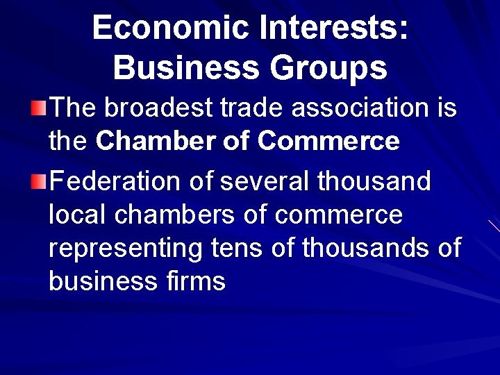 Economic Interests: Business Groups The broadest trade association is the Chamber of Commerce Federation