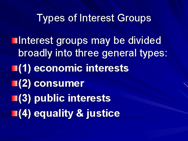 Types of Interest Groups Interest groups may be divided broadly into three general types: