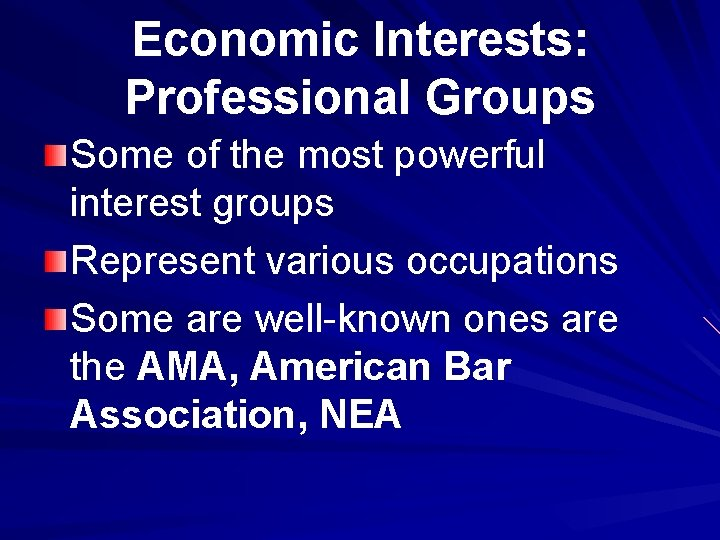 Economic Interests: Professional Groups Some of the most powerful interest groups Represent various occupations