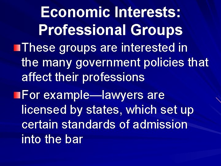 Economic Interests: Professional Groups These groups are interested in the many government policies that