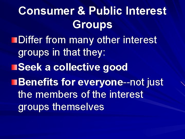 Consumer & Public Interest Groups Differ from many other interest groups in that they: