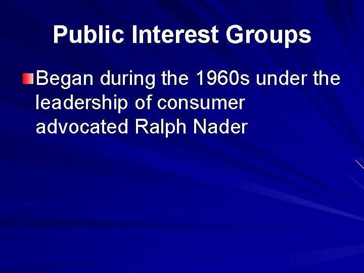 Public Interest Groups Began during the 1960 s under the leadership of consumer advocated
