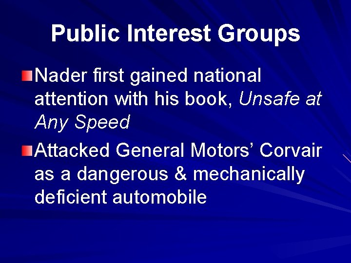 Public Interest Groups Nader first gained national attention with his book, Unsafe at Any