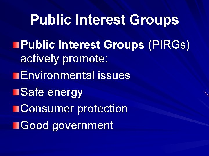 Public Interest Groups (PIRGs) actively promote: Environmental issues Safe energy Consumer protection Good government
