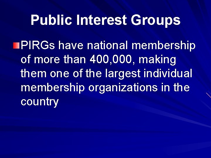 Public Interest Groups PIRGs have national membership of more than 400, 000, making them