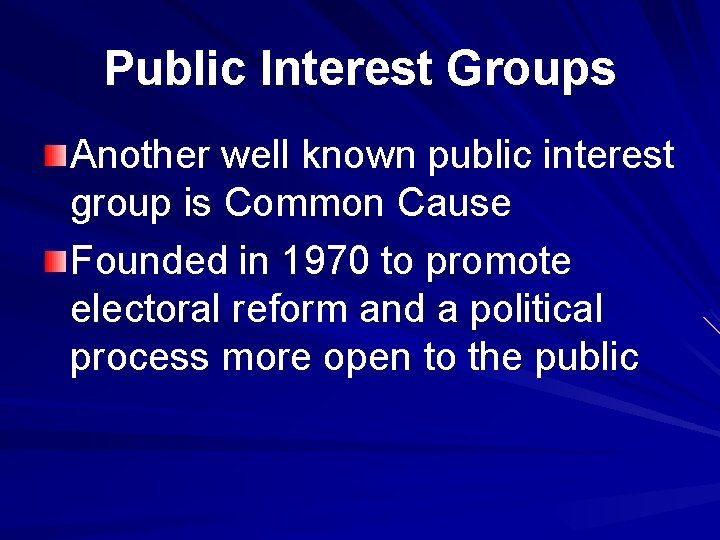 Public Interest Groups Another well known public interest group is Common Cause Founded in