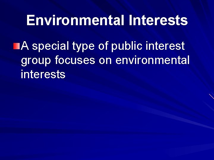 Environmental Interests A special type of public interest group focuses on environmental interests