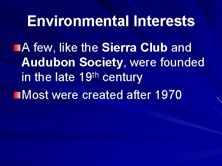 Environmental Interests A few, like the Sierra Club and Audubon Society, were founded in