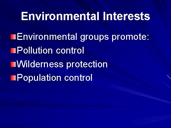 Environmental Interests Environmental groups promote: Pollution control Wilderness protection Population control