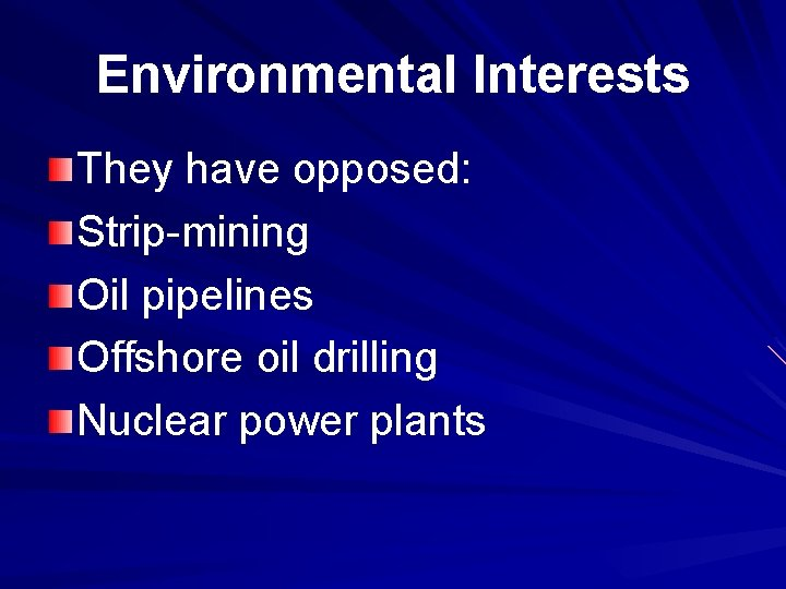Environmental Interests They have opposed: Strip-mining Oil pipelines Offshore oil drilling Nuclear power plants