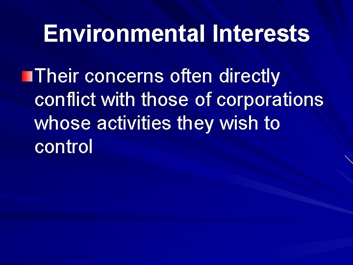 Environmental Interests Their concerns often directly conflict with those of corporations whose activities they