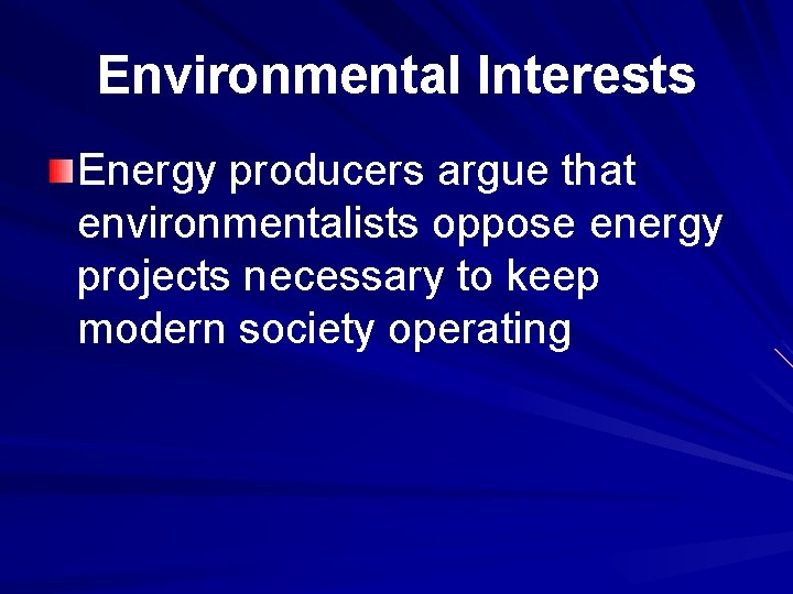 Environmental Interests Energy producers argue that environmentalists oppose energy projects necessary to keep modern
