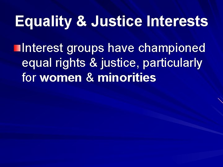 Equality & Justice Interests Interest groups have championed equal rights & justice, particularly for