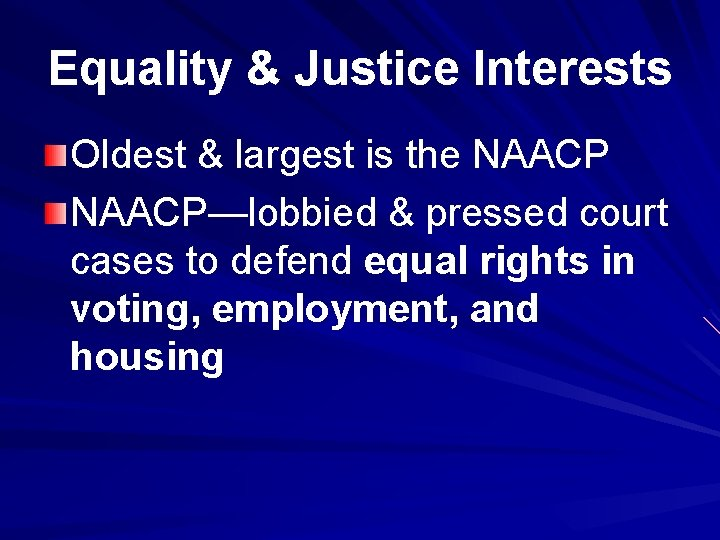 Equality & Justice Interests Oldest & largest is the NAACP—lobbied & pressed court cases