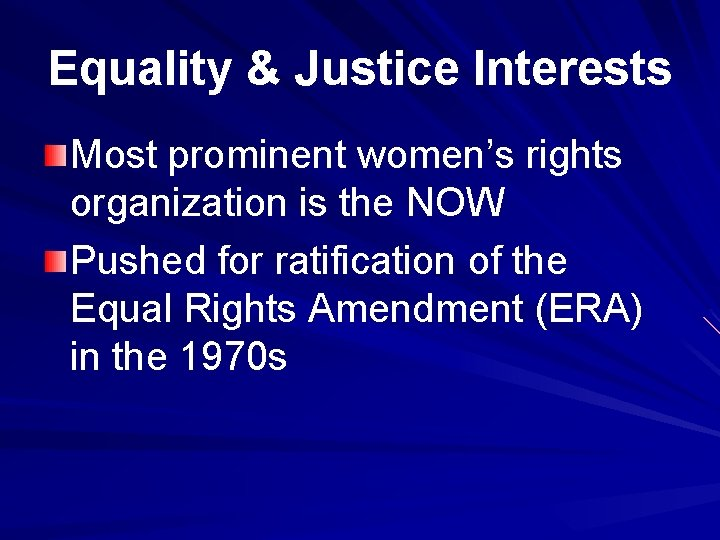 Equality & Justice Interests Most prominent women's rights organization is the NOW Pushed for