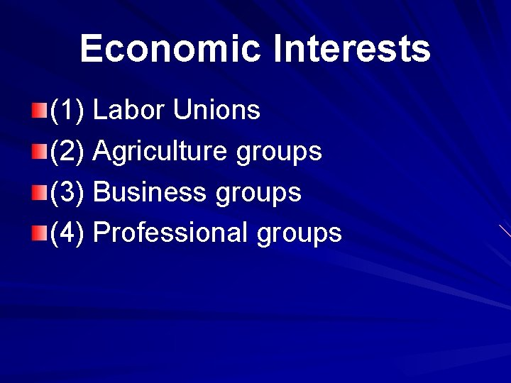Economic Interests (1) Labor Unions (2) Agriculture groups (3) Business groups (4) Professional groups