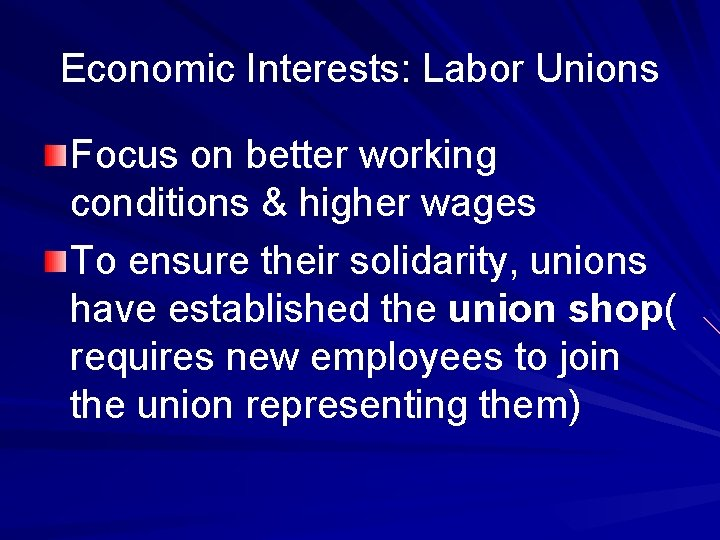 Economic Interests: Labor Unions Focus on better working conditions & higher wages To ensure
