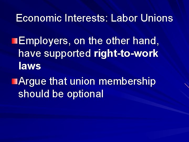 Economic Interests: Labor Unions Employers, on the other hand, have supported right-to-work laws Argue