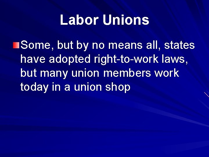 Labor Unions Some, but by no means all, states have adopted right-to-work laws, but