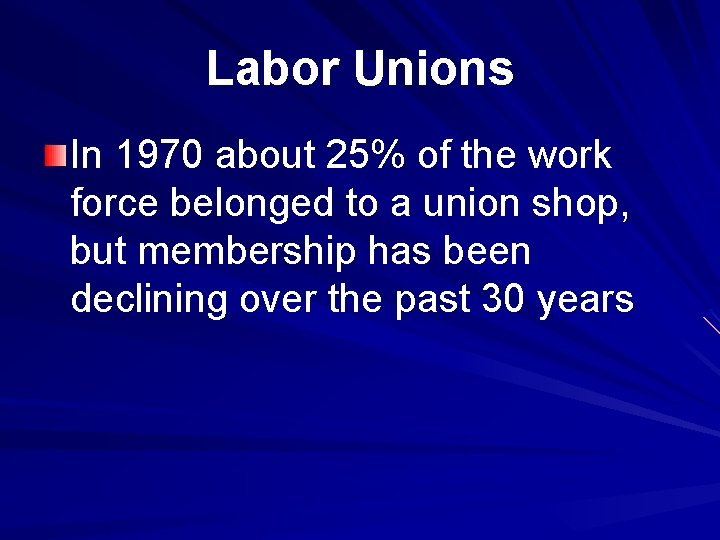 Labor Unions In 1970 about 25% of the work force belonged to a union