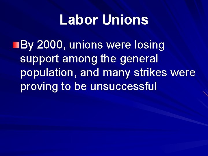 Labor Unions By 2000, unions were losing support among the general population, and many